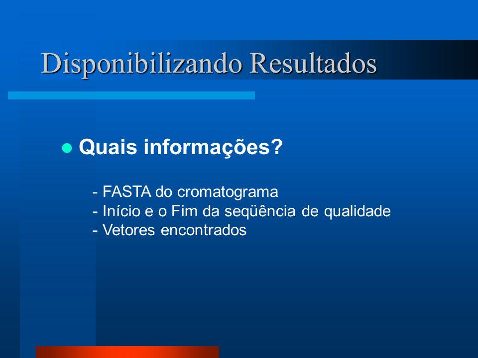 Disponibilizando Resultados Quais informações? - FASTA do cromatograma - Início e o Fim da seqüência de qualidade - Vetores encontrados
