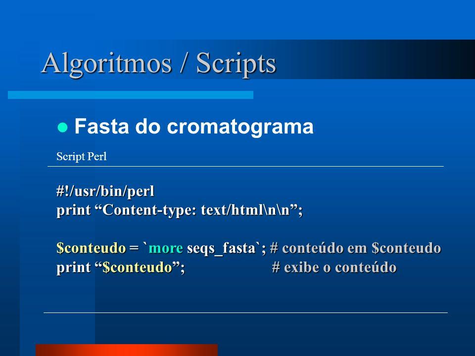 Algoritmos / Scripts Fasta do cromatograma #!/usr/bin/perl print Content-type: text/html\n\n; $conteudo = `more seqs_fasta`; # conteúdo em $conteudo p