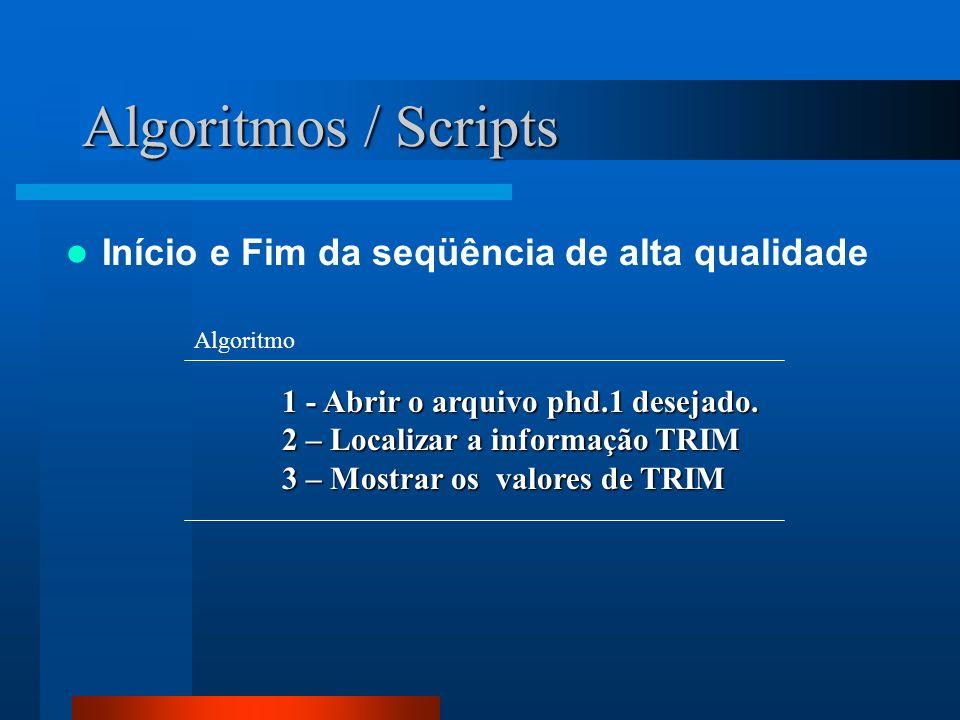 Algoritmos / Scripts Início e Fim da seqüência de alta qualidade 1 - Abrir o arquivo phd.1 desejado. 2 – Localizar a informação TRIM 3 – Mostrar os va
