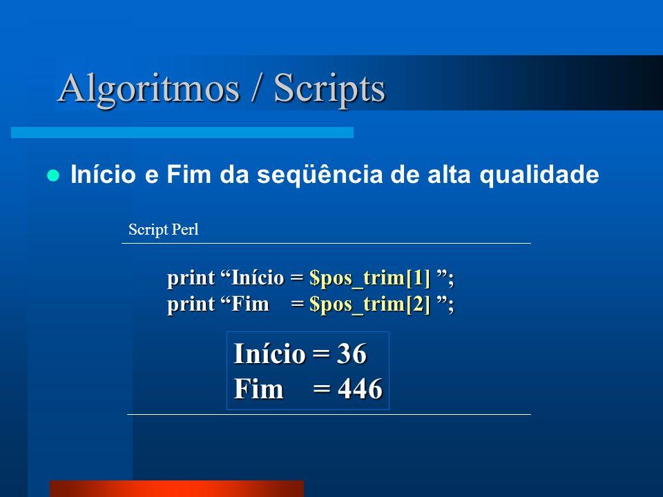 Algoritmos / Scripts print Início = $pos_trim[1] ; print Início = $pos_trim[1] ; print Fim = $pos_trim[2] ; print Fim = $pos_trim[2] ; Script Perl Iní