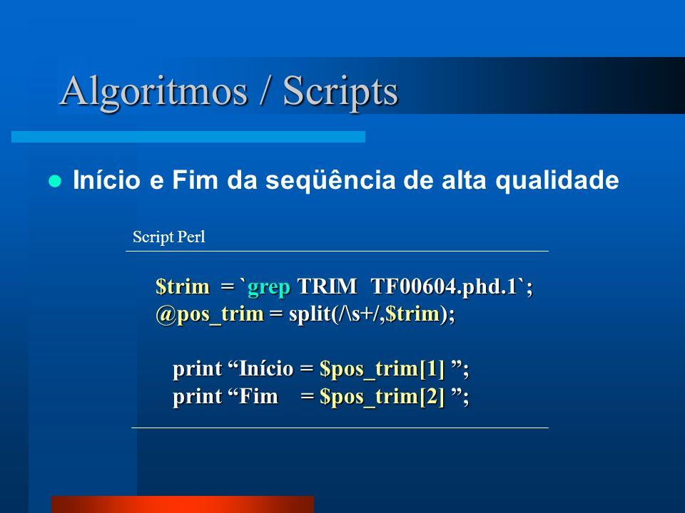 Algoritmos / Scripts $trim = `grep TRIM TF00604.phd.1`; @pos_trim = split(/\s+/,$trim); print Início = $pos_trim[1] ; print Início = $pos_trim[1] ; pr
