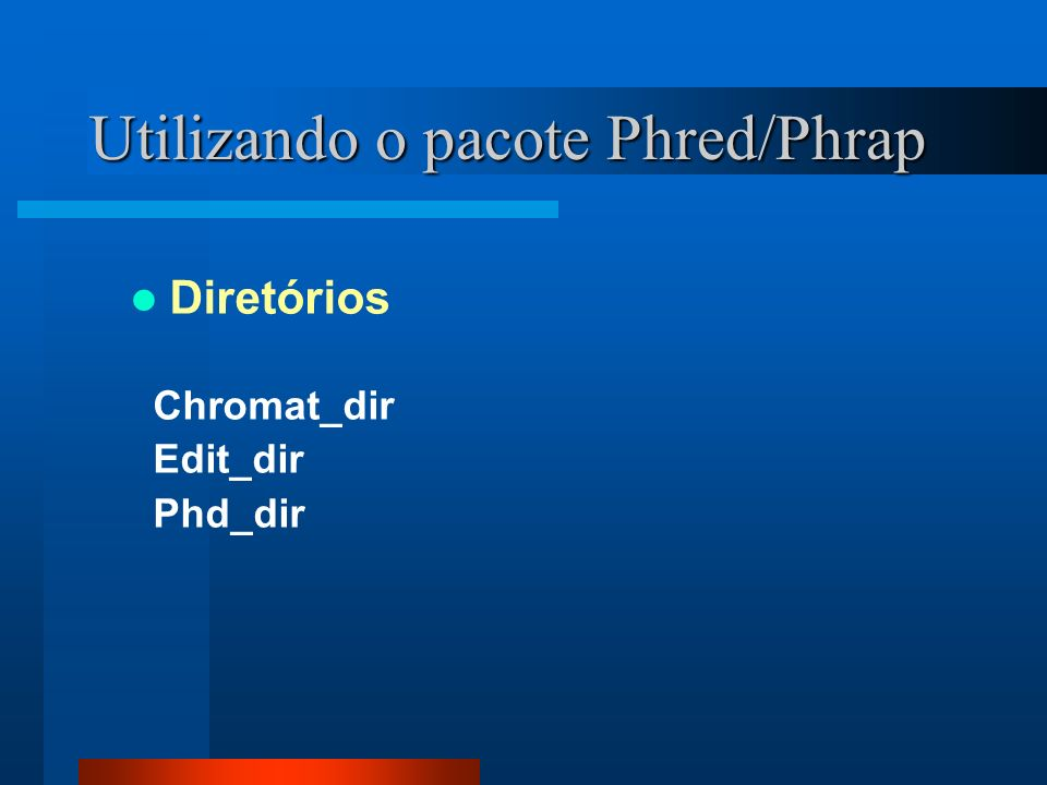 Utilizando o pacote Phred/Phrap Diretórios Chromat_dir Edit_dir Phd_dir