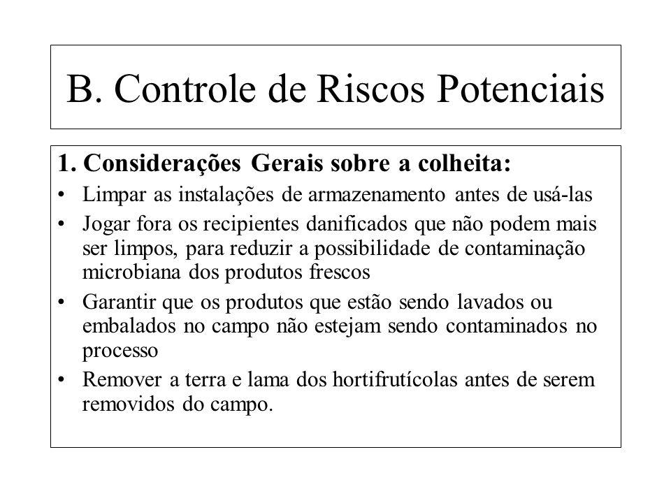 B. Controle de Riscos Potenciais 1. Considerações Gerais sobre a colheita: Limpar as instalações de armazenamento antes de usá-las Jogar fora os recip