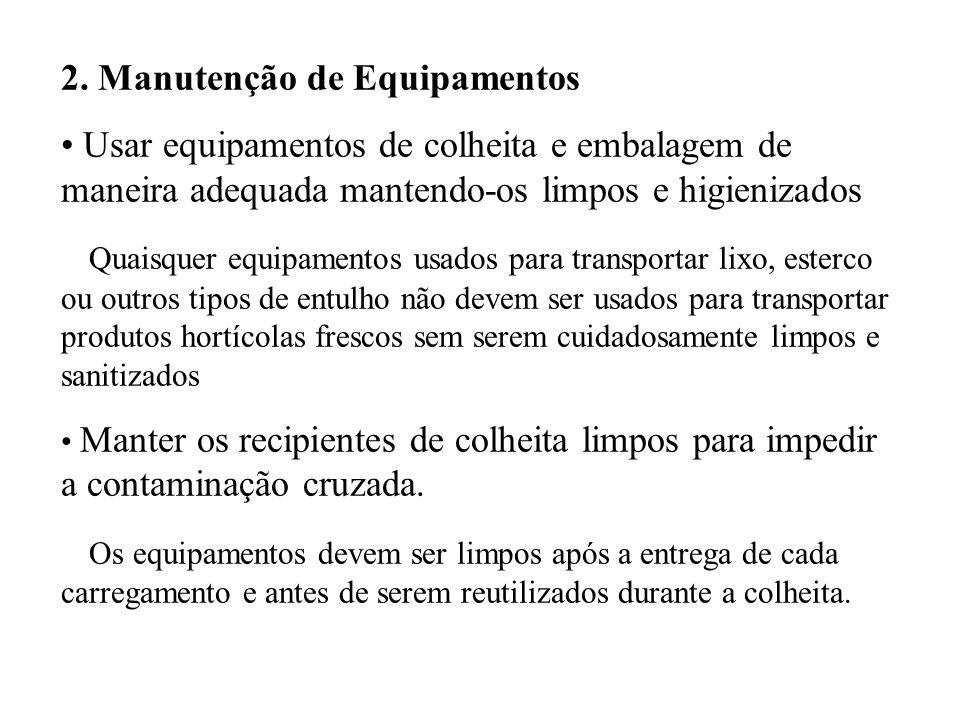 2. Manutenção de Equipamentos Usar equipamentos de colheita e embalagem de maneira adequada mantendo-os limpos e higienizados Quaisquer equipamentos u