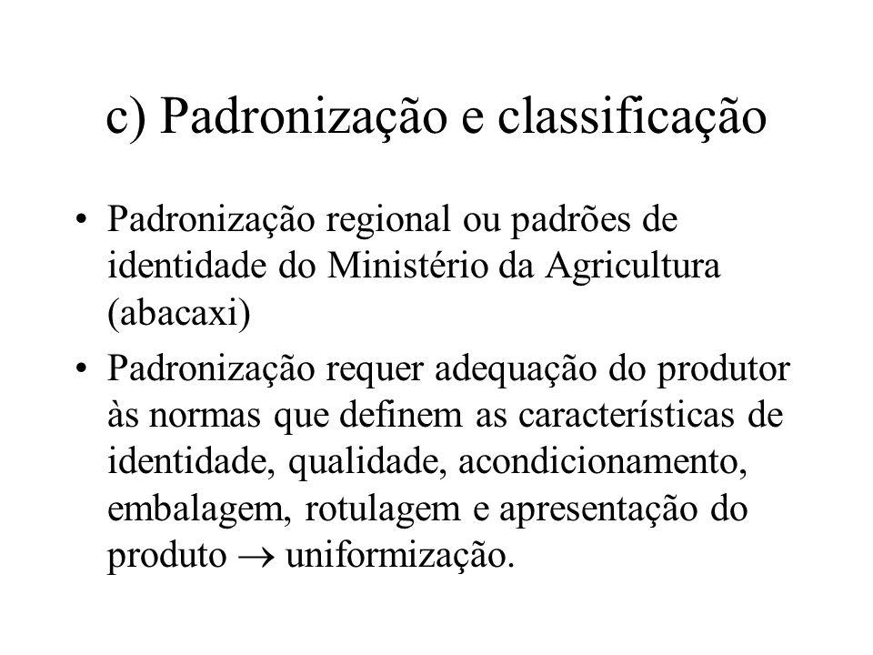 c) Padronização e classificação Padronização regional ou padrões de identidade do Ministério da Agricultura (abacaxi) Padronização requer adequação do