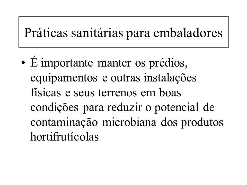 Práticas sanitárias para embaladores É importante manter os prédios, equipamentos e outras instalações físicas e seus terrenos em boas condições para