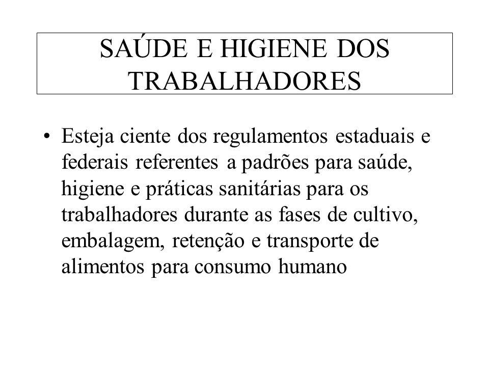 SAÚDE E HIGIENE DOS TRABALHADORES Esteja ciente dos regulamentos estaduais e federais referentes a padrões para saúde, higiene e práticas sanitárias p