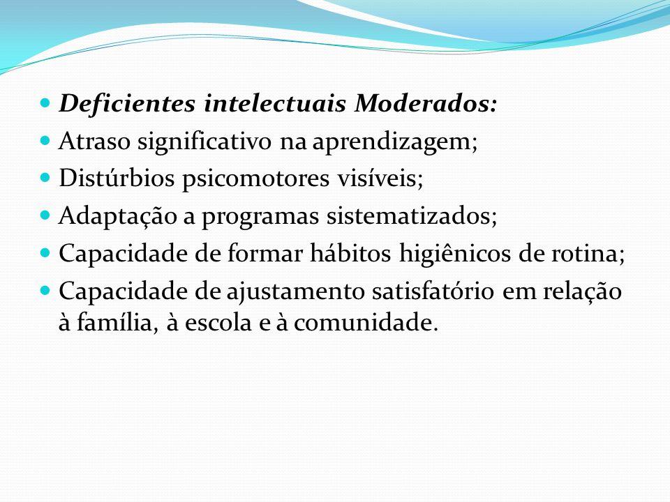 Deficientes intelectuais Moderados: Atraso significativo na aprendizagem; Distúrbios psicomotores visíveis; Adaptação a programas sistematizados; Capa