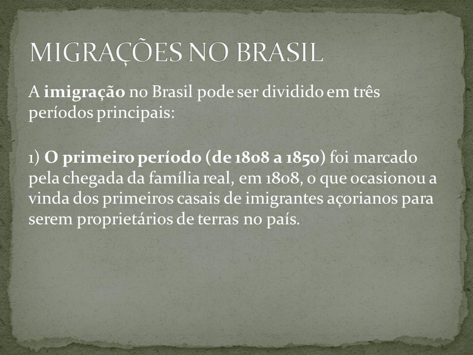 A imigração no Brasil pode ser dividido em três períodos principais: 1) O primeiro período (de 1808 a 1850) foi marcado pela chegada da família real,