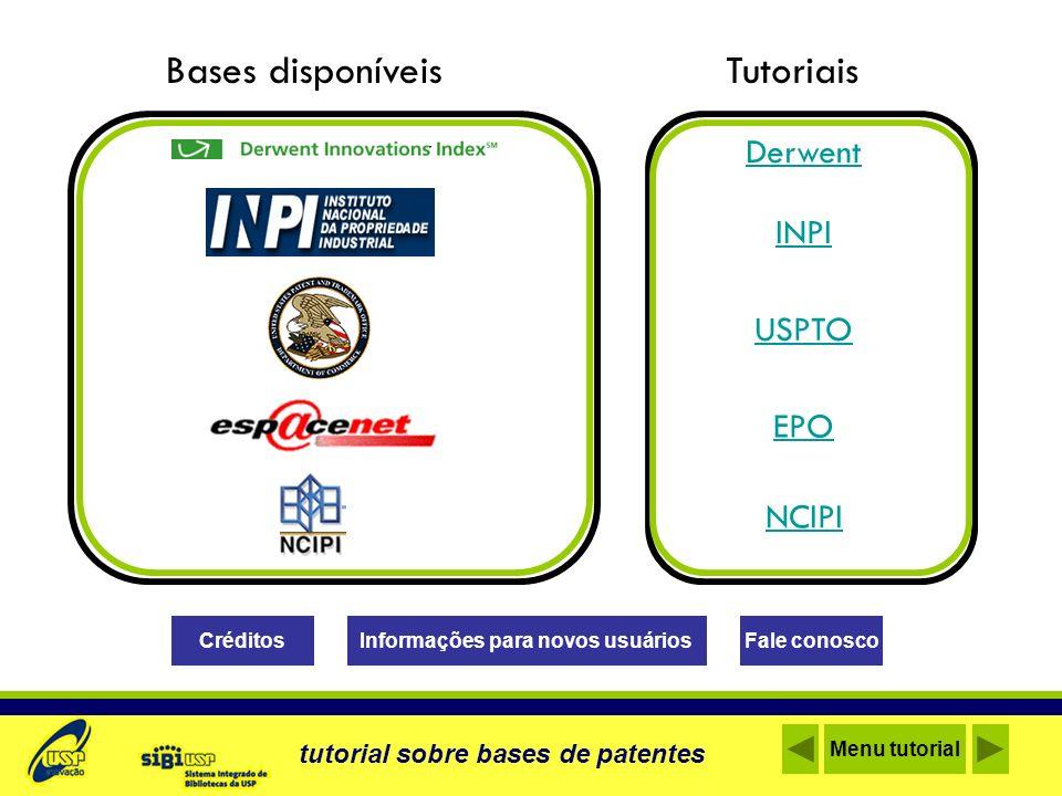 Bases disponíveis Derwent INPI USPTO EPO NCIPI Tutoriais Informações para novos usuáriosCréditosFale conosco tutorial sobre bases de patentes Menu tut