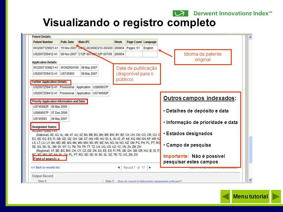 Visualizando o registro completo Menu tutorial Idioma da patente original Data de publicação (disponível para o público) Outros campos indexados: Deta