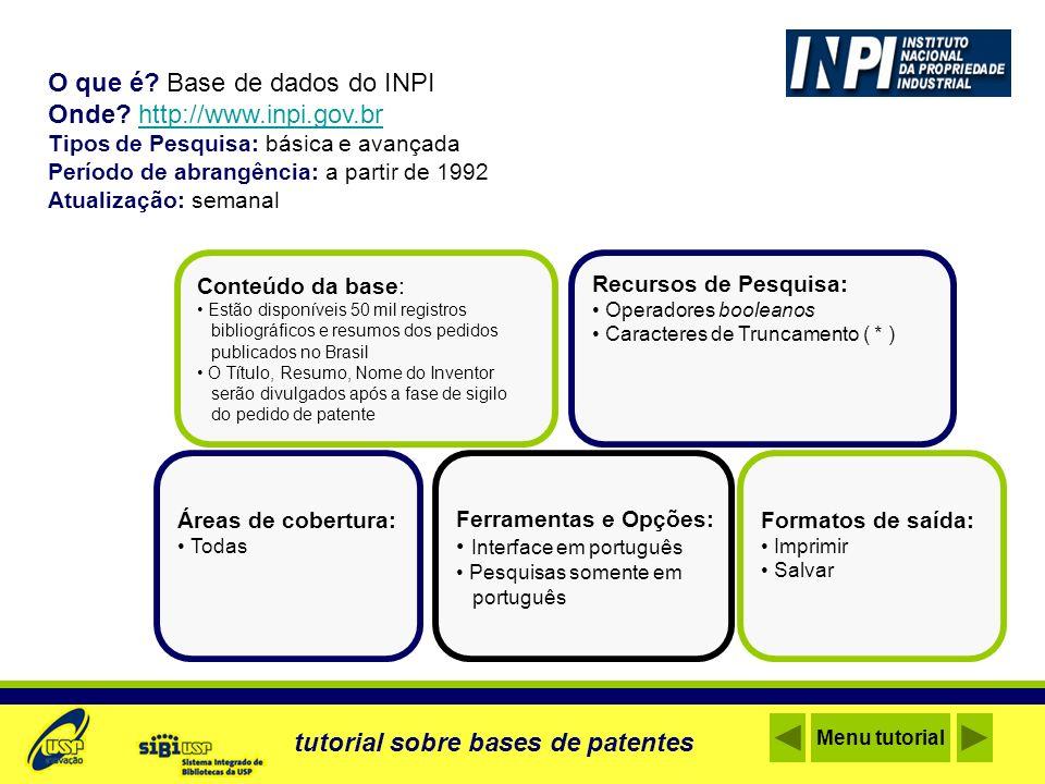 O que é? Base de dados do INPI Onde? http://www.inpi.gov.brhttp://www.inpi.gov.br Tipos de Pesquisa: básica e avançada Período de abrangência: a parti