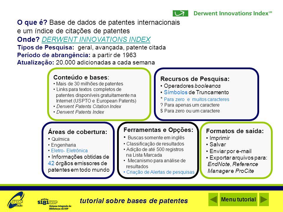 O que é? Base de dados de patentes internacionais e um índice de citações de patentes Onde? DERWENT INNOVATIONS INDEXDERWENT INNOVATIONS INDEX Tipos d