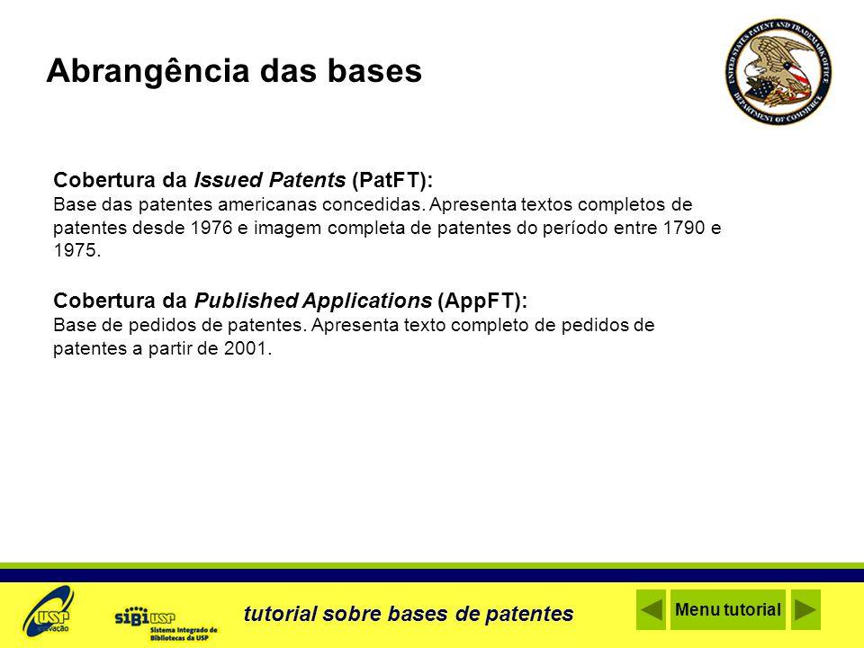 Cobertura da Issued Patents (PatFT): Base das patentes americanas concedidas. Apresenta textos completos de patentes desde 1976 e imagem completa de p