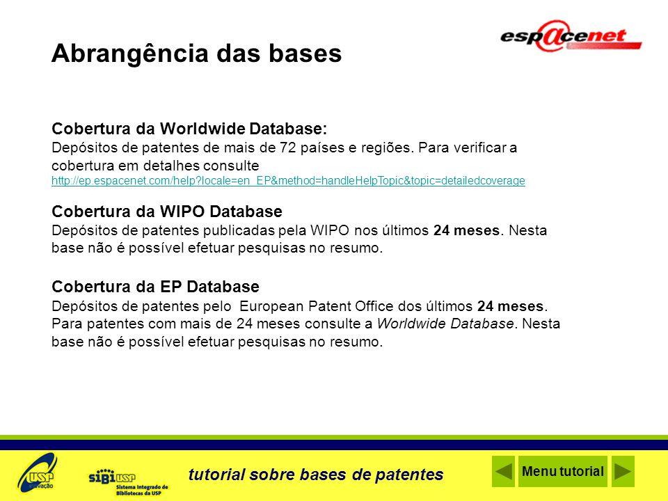Cobertura da Worldwide Database: Depósitos de patentes de mais de 72 países e regiões. Para verificar a cobertura em detalhes consulte http://ep.espac