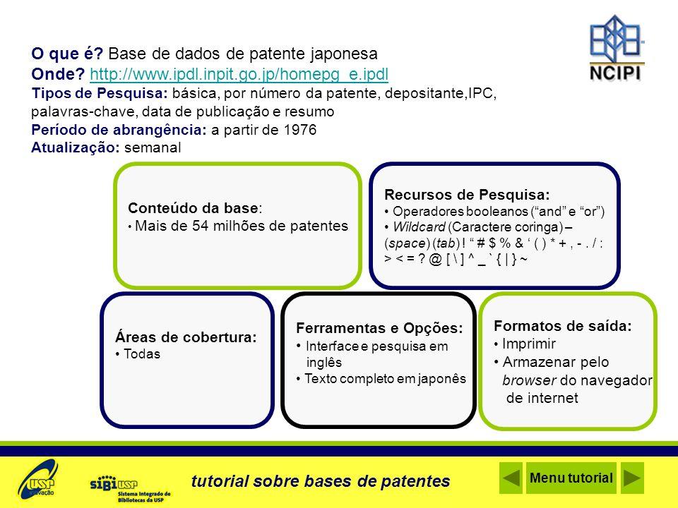 O que é? Base de dados de patente japonesa Onde? http://www.ipdl.inpit.go.jp/homepg_e.ipdlhttp://www.ipdl.inpit.go.jp/homepg_e.ipdl Tipos de Pesquisa: