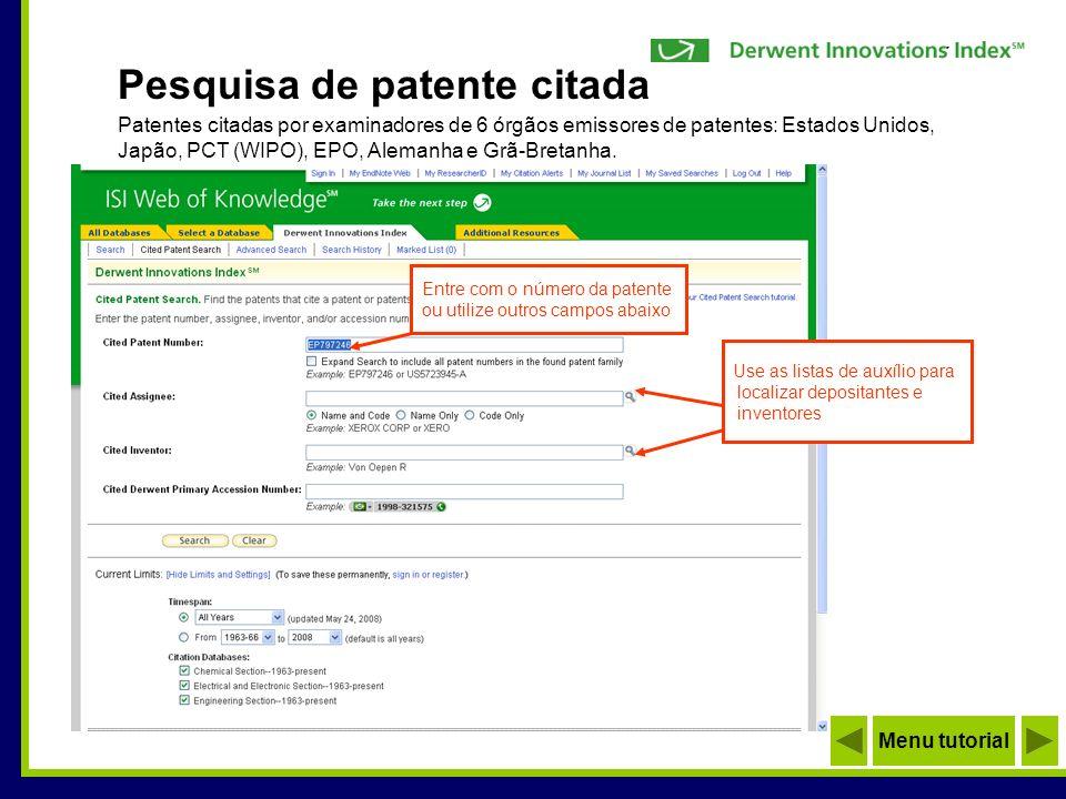 Entre com o número da patente ou utilize outros campos abaixo Use as listas de auxílio para localizar depositantes e inventores Patentes citadas por e