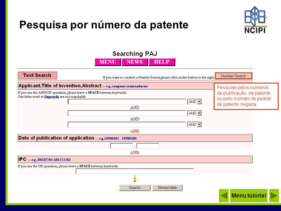Pesquisa por número da patente Pesquise pelos números: da publicação, da patente, ou pelo número de pedido de patente negada Menu tutorial