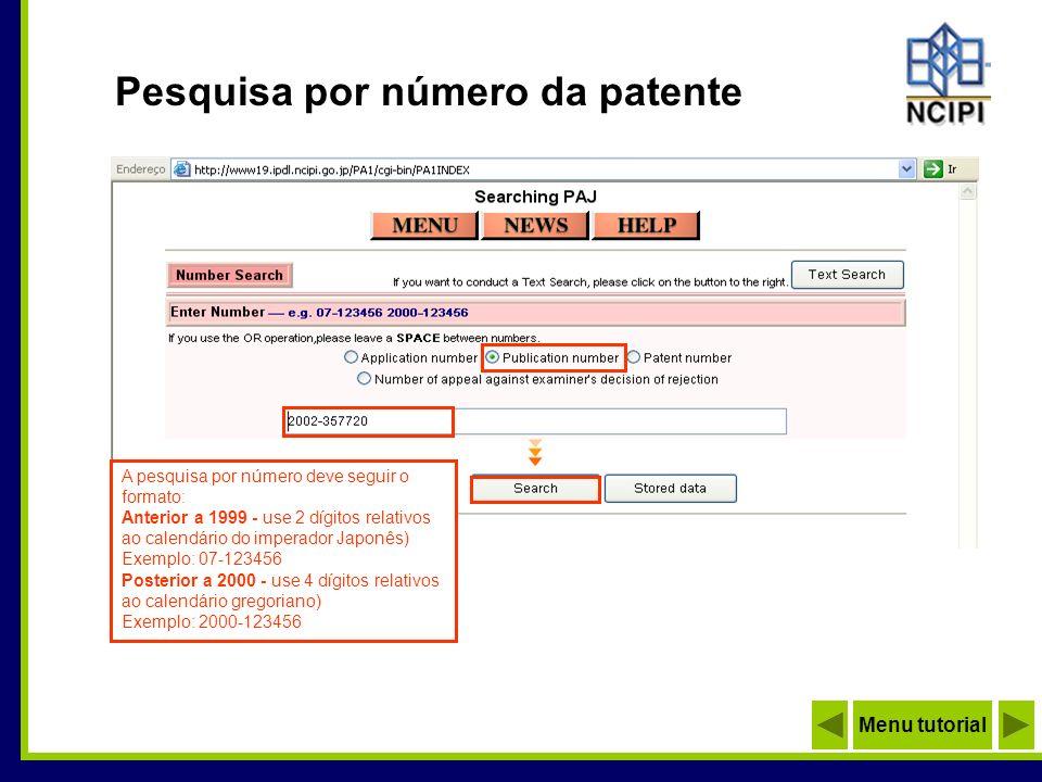 Pesquisa por número da patente A pesquisa por número deve seguir o formato: Anterior a 1999 - use 2 dígitos relativos ao calendário do imperador Japon