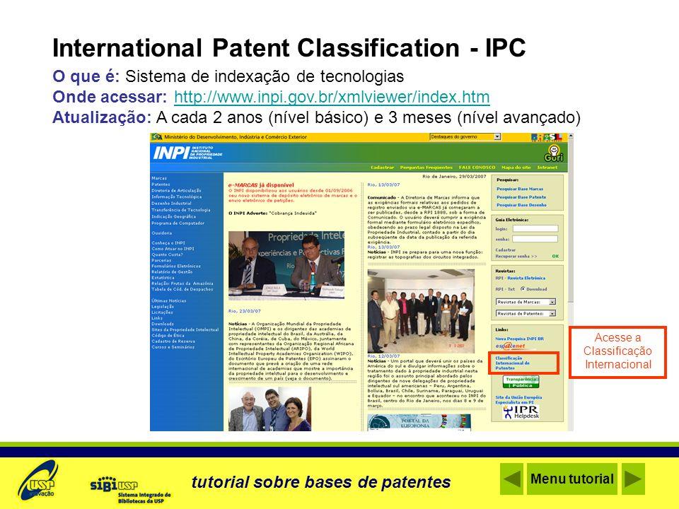 International Patent Classification - IPC O que é: Sistema de indexação de tecnologias Onde acessar: http://www.inpi.gov.br/xmlviewer/index.htmhttp://