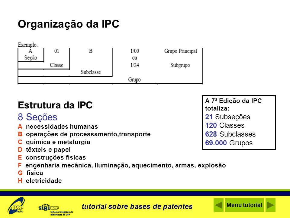 Organização da IPC Estrutura da IPC 8 Seções A necessidades humanas B operações de processamento,transporte C química e metalurgia D têxteis e papel E