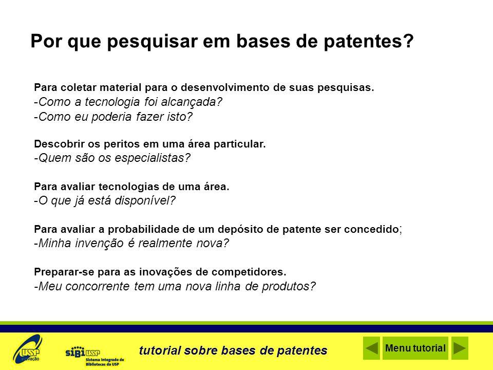 Por que pesquisar em bases de patentes? Para coletar material para o desenvolvimento de suas pesquisas. -Como a tecnologia foi alcançada? -Como eu pod