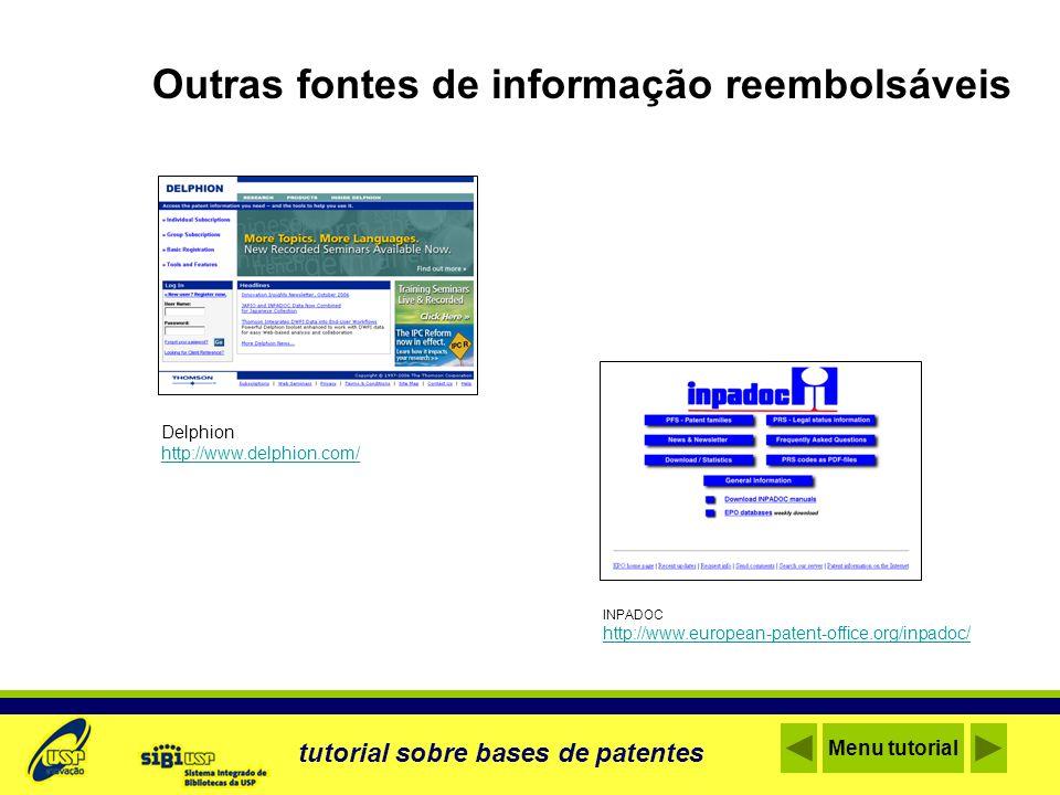Outras fontes de informação reembolsáveis Delphion http://www.delphion.com/ INPADOC http://www.european-patent-office.org/inpadoc/ tutorial sobre base