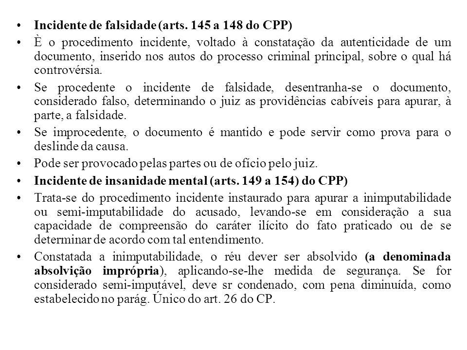 Incidente de falsidade (arts. 145 a 148 do CPP) È o procedimento incidente, voltado à constatação da autenticidade de um documento, inserido nos autos