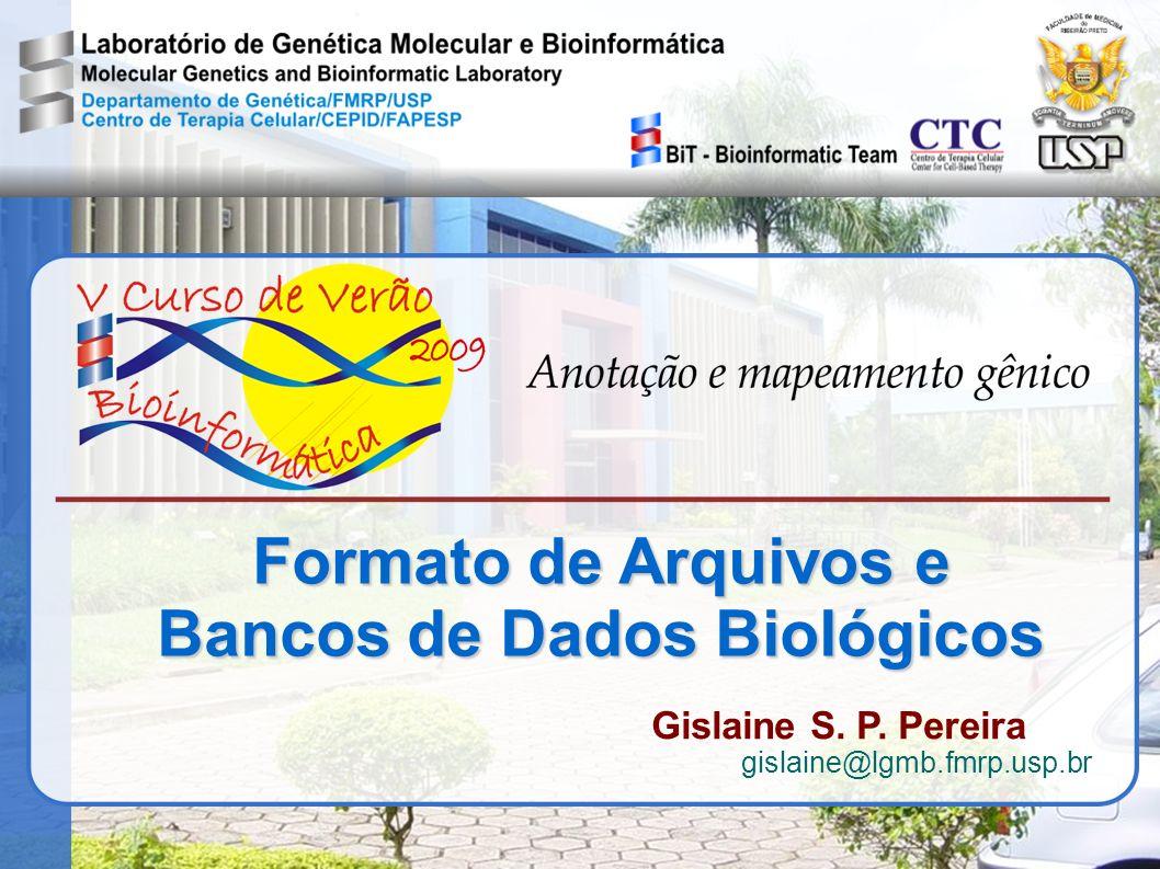 Formato de Arquivos e Bancos de Dados Biológicos Gislaine S. P. Pereira gislaine@lgmb.fmrp.usp.br