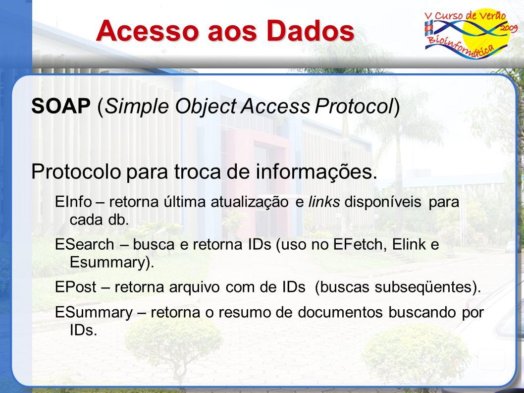 Acesso aos Dados SOAP (Simple Object Access Protocol) Protocolo para troca de informações. EInfo – retorna última atualização e links disponíveis para