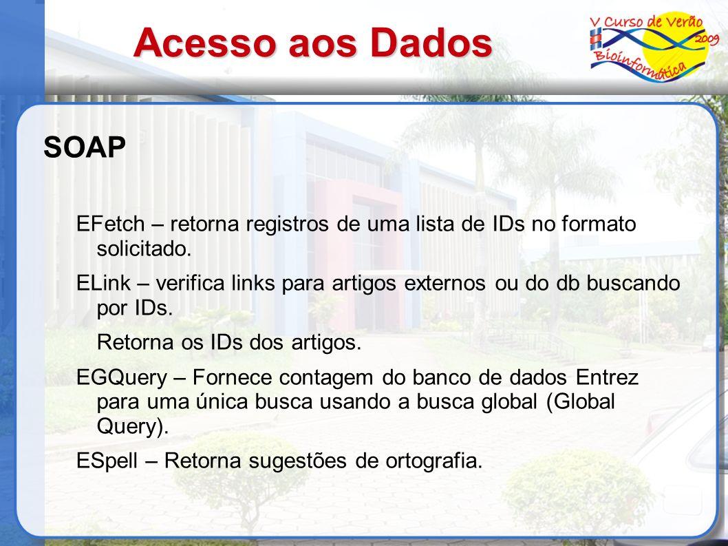 Acesso aos Dados SOAP EFetch – retorna registros de uma lista de IDs no formato solicitado. ELink – verifica links para artigos externos ou do db busc