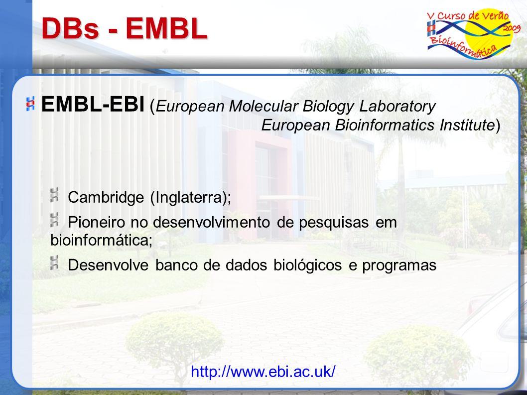 DBs - EMBL EMBL-EBI ( European Molecular Biology Laboratory European Bioinformatics Institute) Cambridge (Inglaterra); Pioneiro no desenvolvimento de