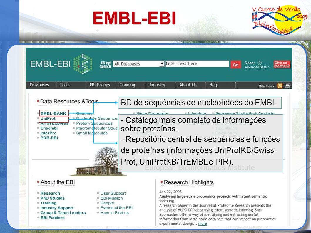 EMBL-EBI BD de seqüências de nucleotídeos do EMBL - Catálogo mais completo de informações sobre proteínas. - Repositório central de seqüências e funçõ
