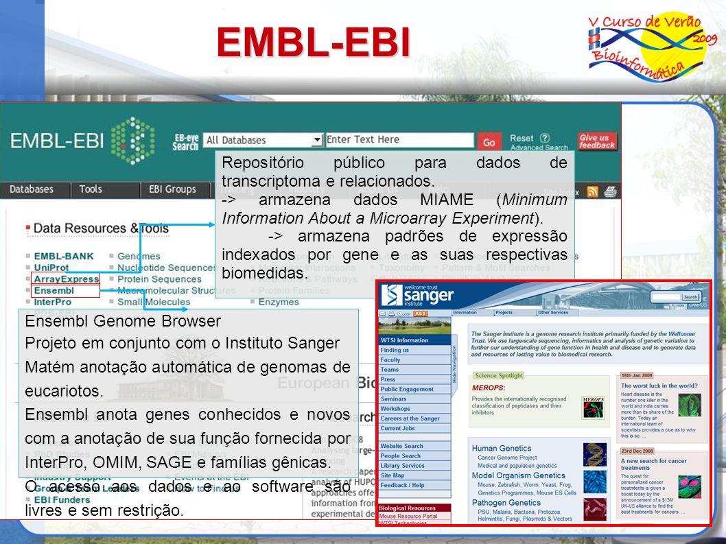 EMBL-EBI Repositório público para dados de transcriptoma e relacionados. -> armazena dados MIAME (Minimum Information About a Microarray Experiment).