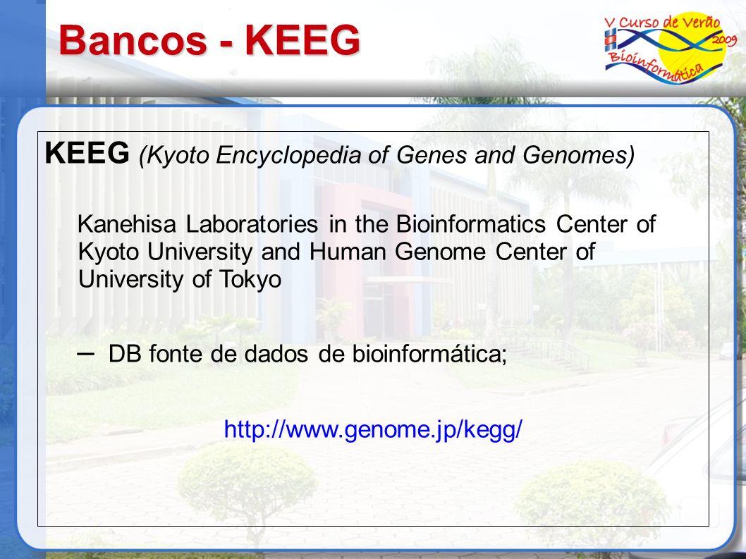Bancos - KEEG KEEG (Kyoto Encyclopedia of Genes and Genomes) Kanehisa Laboratories in the Bioinformatics Center of Kyoto University and Human Genome C