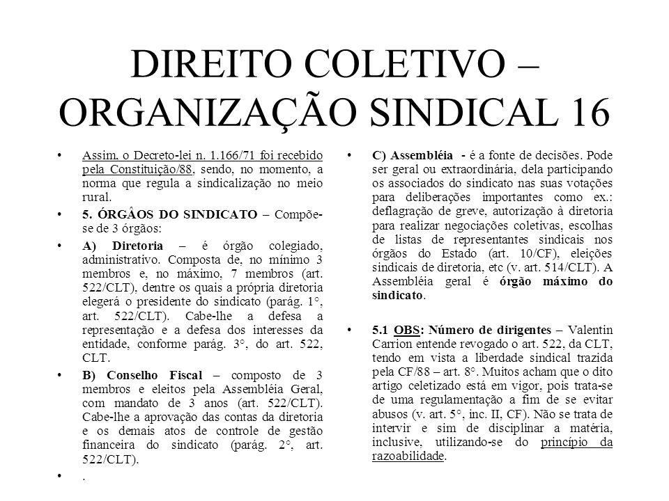 DIREITO COLETIVO – ORGANIZAÇÃO SINDICAL 16 Assim, o Decreto-lei n. 1.166/71 foi recebido pela Constituição/88, sendo, no momento, a norma que regula a