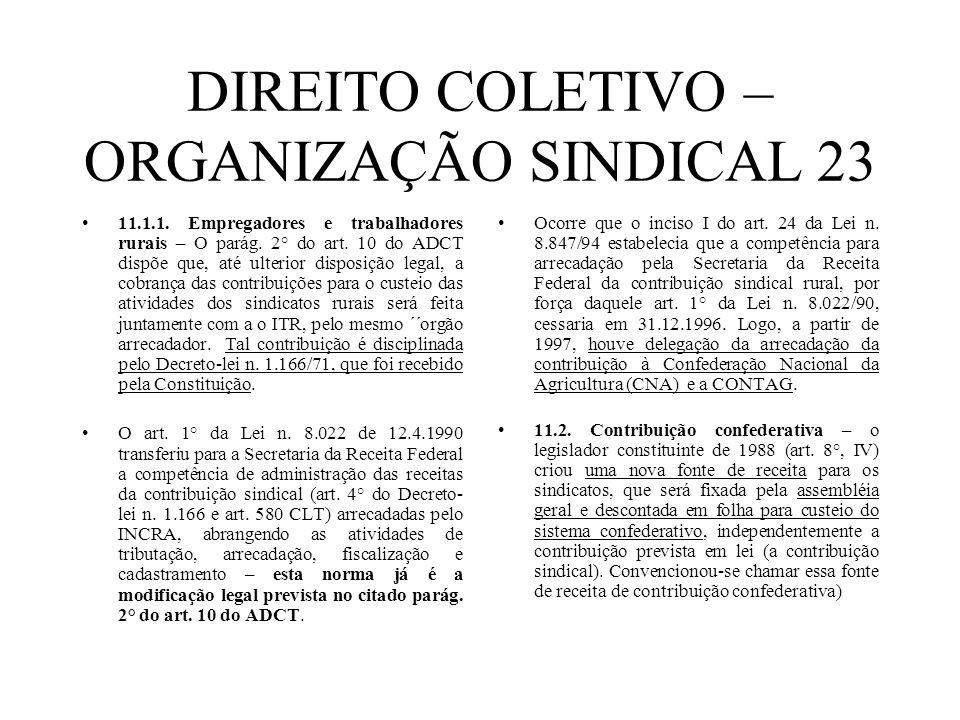 DIREITO COLETIVO – ORGANIZAÇÃO SINDICAL 23 11.1.1. Empregadores e trabalhadores rurais – O parág. 2° do art. 10 do ADCT dispõe que, até ulterior dispo