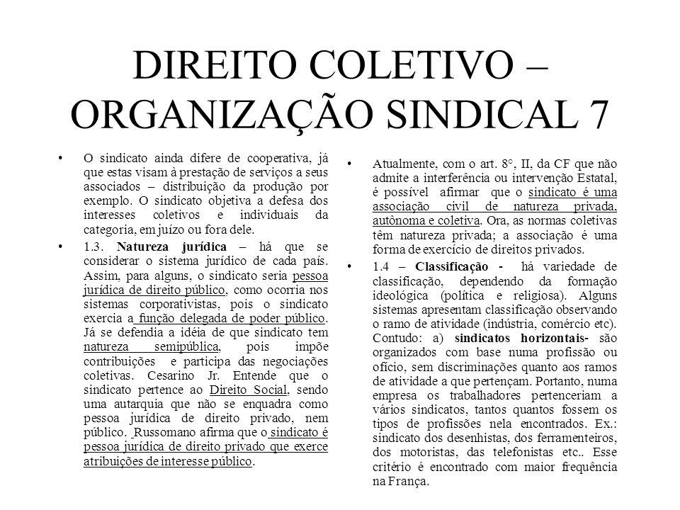 DIREITO COLETIVO – ORGANIZAÇÃO SINDICAL 7 O sindicato ainda difere de cooperativa, já que estas visam à prestação de serviços a seus associados – dist