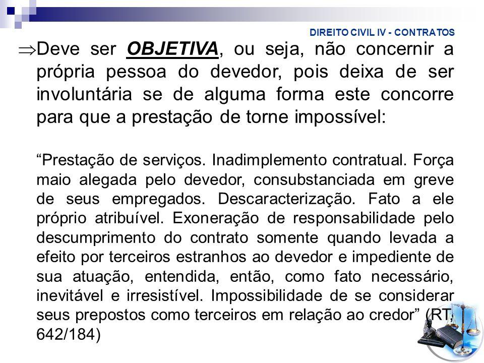 DIREITO CIVIL IV - CONTRATOS Deve ser OBJETIVA, ou seja, não concernir a própria pessoa do devedor, pois deixa de ser involuntária se de alguma forma