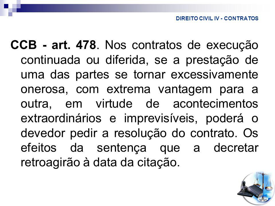 DIREITO CIVIL IV - CONTRATOS CCB - art. 478. Nos contratos de execução continuada ou diferida, se a prestação de uma das partes se tornar excessivamen