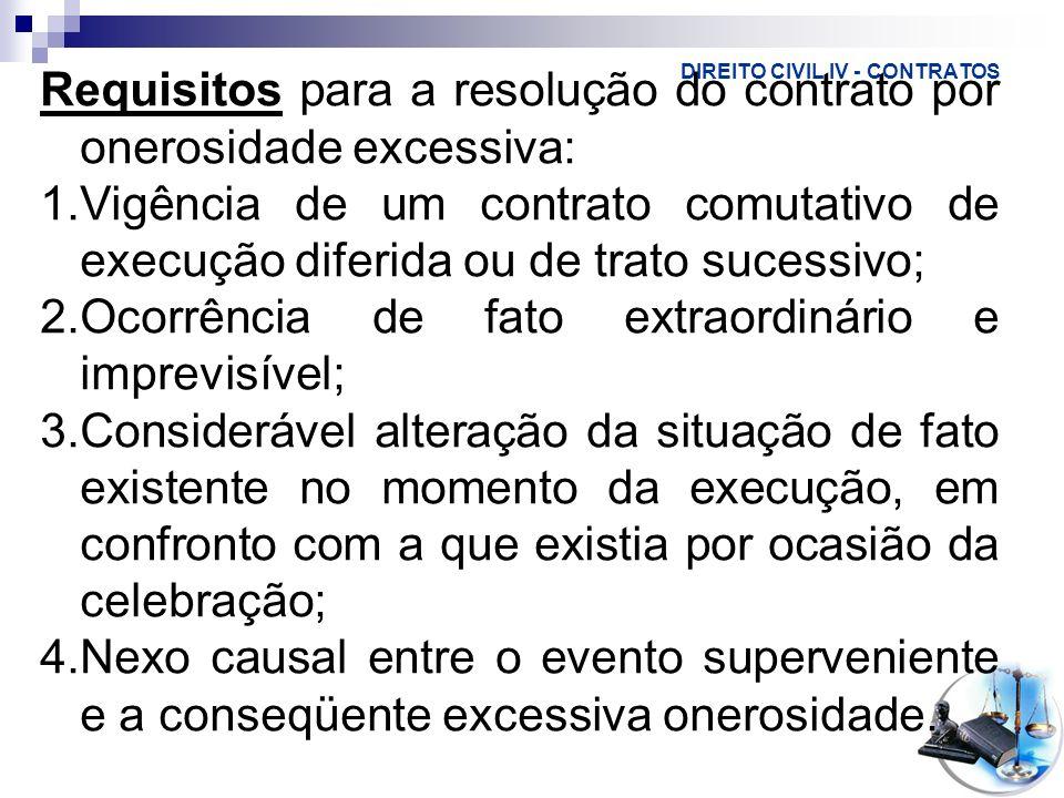 DIREITO CIVIL IV - CONTRATOS Requisitos para a resolução do contrato por onerosidade excessiva: 1.Vigência de um contrato comutativo de execução difer