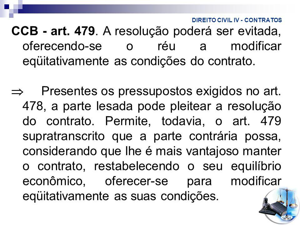 DIREITO CIVIL IV - CONTRATOS CCB - art. 479. A resolução poderá ser evitada, oferecendo-se o réu a modificar eqüitativamente as condições do contrato.