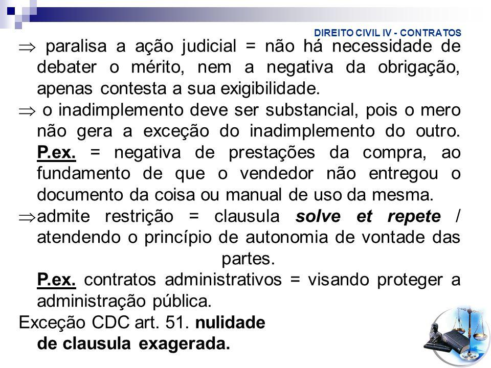 DIREITO CIVIL IV - CONTRATOS paralisa a ação judicial = não há necessidade de debater o mérito, nem a negativa da obrigação, apenas contesta a sua exi