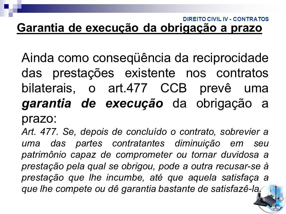 DIREITO CIVIL IV - CONTRATOS Garantia de execução da obrigação a prazo Ainda como conseqüência da reciprocidade das prestações existente nos contratos