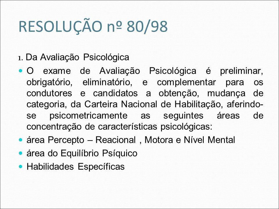 1. Da Avaliação Psicológica O exame de Avaliação Psicológica é preliminar, obrigatório, eliminatório, e complementar para os condutores e candidatos a