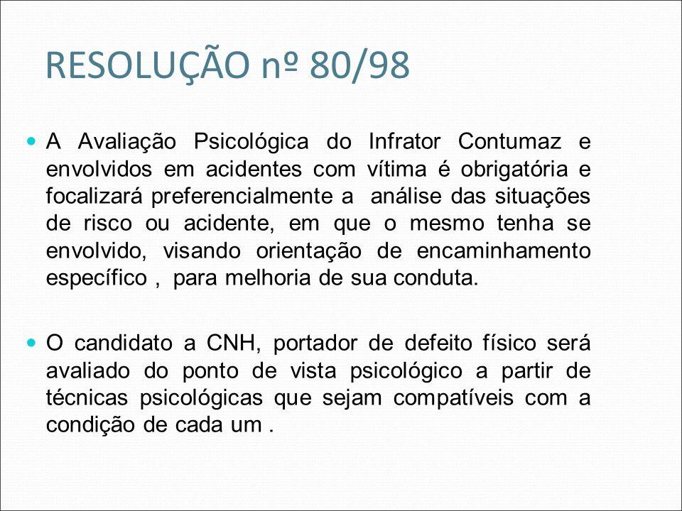 A Avaliação Psicológica do Infrator Contumaz e envolvidos em acidentes com vítima é obrigatória e focalizará preferencialmente a análise das situações