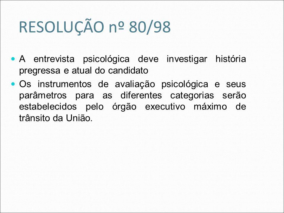 RESOLUÇÃO nº 80/98 A entrevista psicológica deve investigar história pregressa e atual do candidato Os instrumentos de avaliação psicológica e seus pa