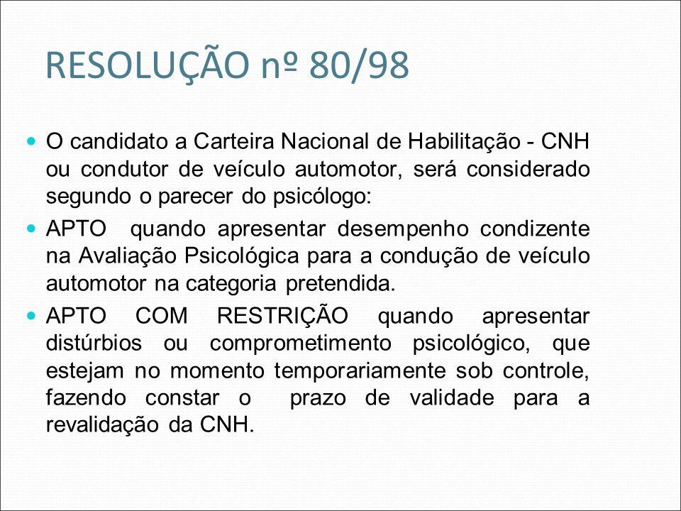 RESOLUÇÃO nº 80/98 O candidato a Carteira Nacional de Habilitação - CNH ou condutor de veículo automotor, será considerado segundo o parecer do psicól