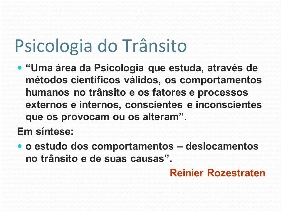 Psicologia do Trânsito Uma área da Psicologia que estuda, através de métodos científicos válidos, os comportamentos humanos no trânsito e os fatores e