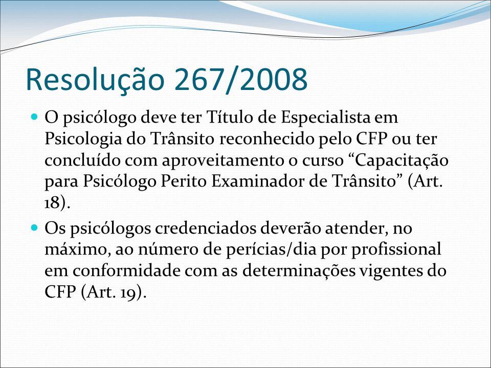 Resolução 267/2008 O psicólogo deve ter Título de Especialista em Psicologia do Trânsito reconhecido pelo CFP ou ter concluído com aproveitamento o cu